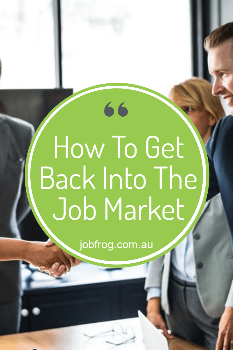 How To Get Back Into The Job Market