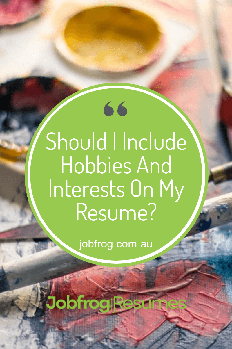 Should I Include Hobbies And Interests On My Resume
