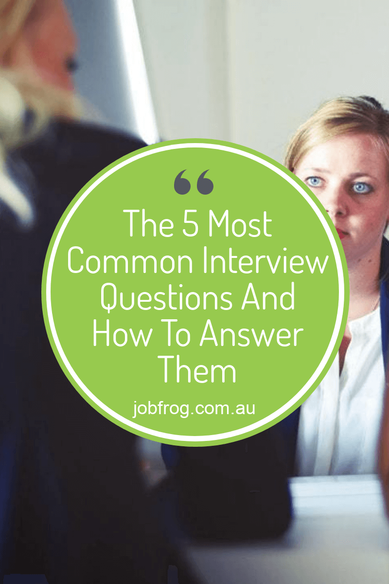 The 5 Most Common Interview Questions And How To Answer Them