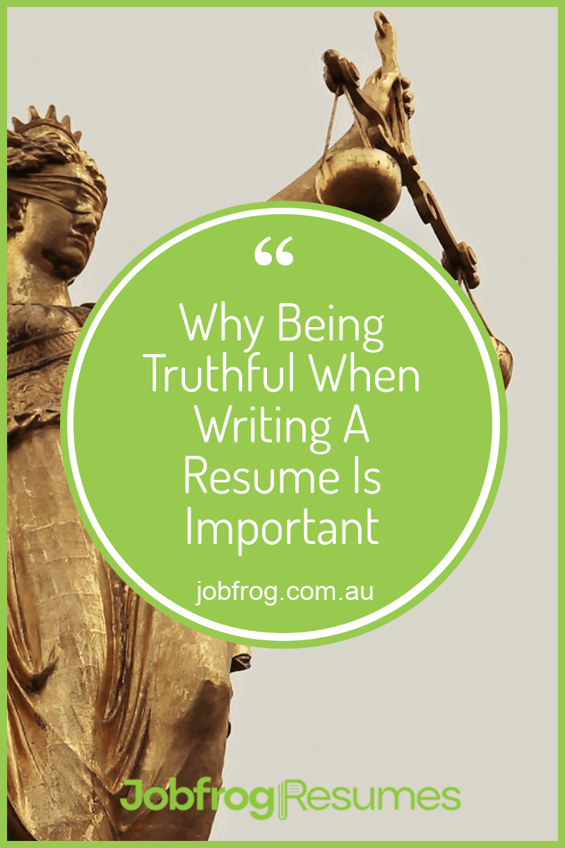 Why Being Truthful When Writing A Resume Is Important